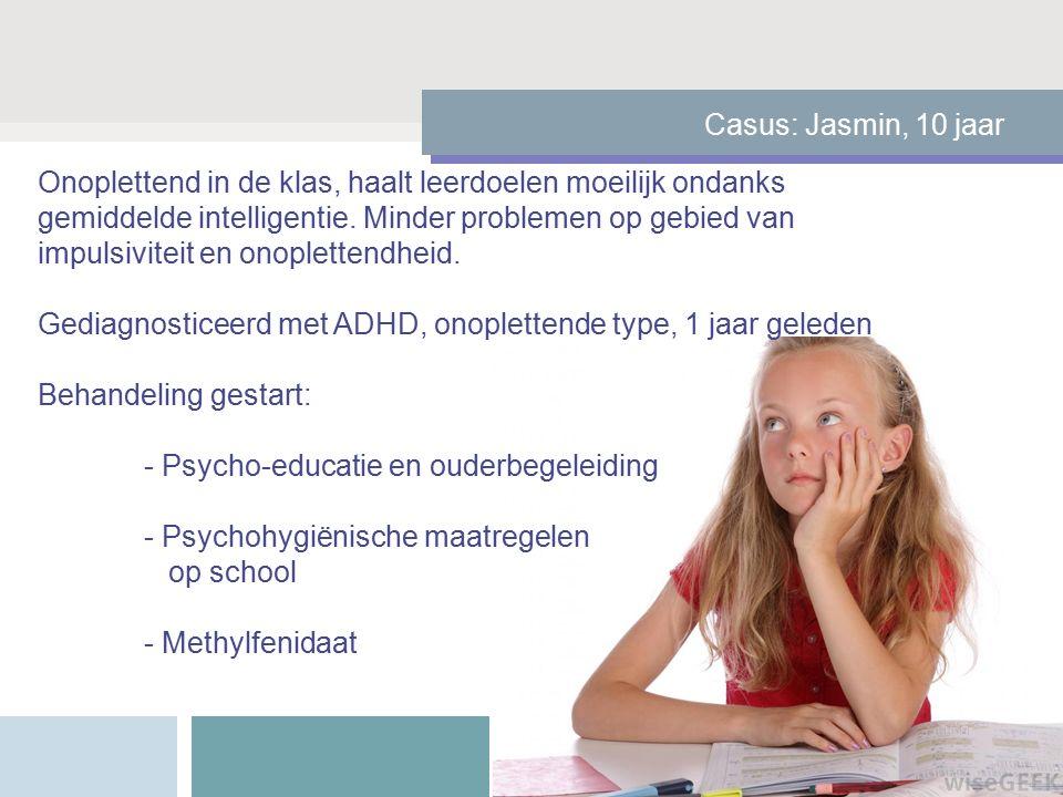 Casus: Jasmin, 10 jaar Onoplettend in de klas, haalt leerdoelen moeilijk ondanks gemiddelde intelligentie.