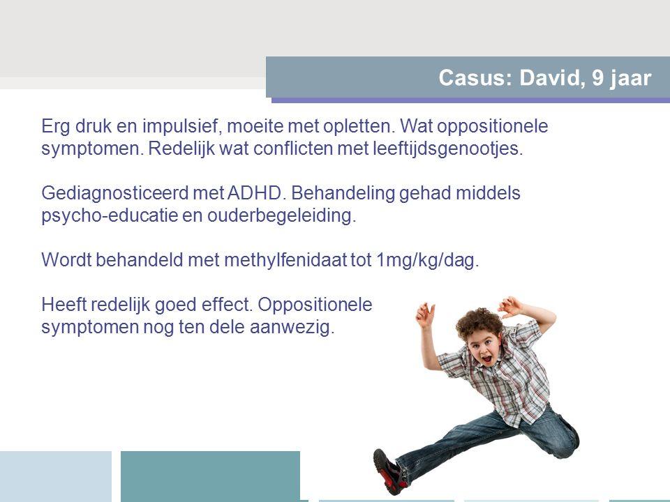Casus: David, 9 jaar Erg druk en impulsief, moeite met opletten.