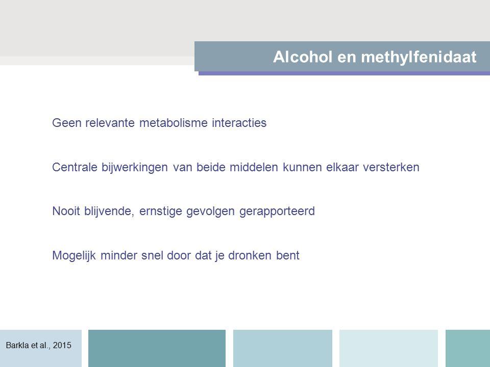 Alcohol en methylfenidaat Geen relevante metabolisme interacties Centrale bijwerkingen van beide middelen kunnen elkaar versterken Nooit blijvende, ernstige gevolgen gerapporteerd Mogelijk minder snel door dat je dronken bent Barkla et al., 2015