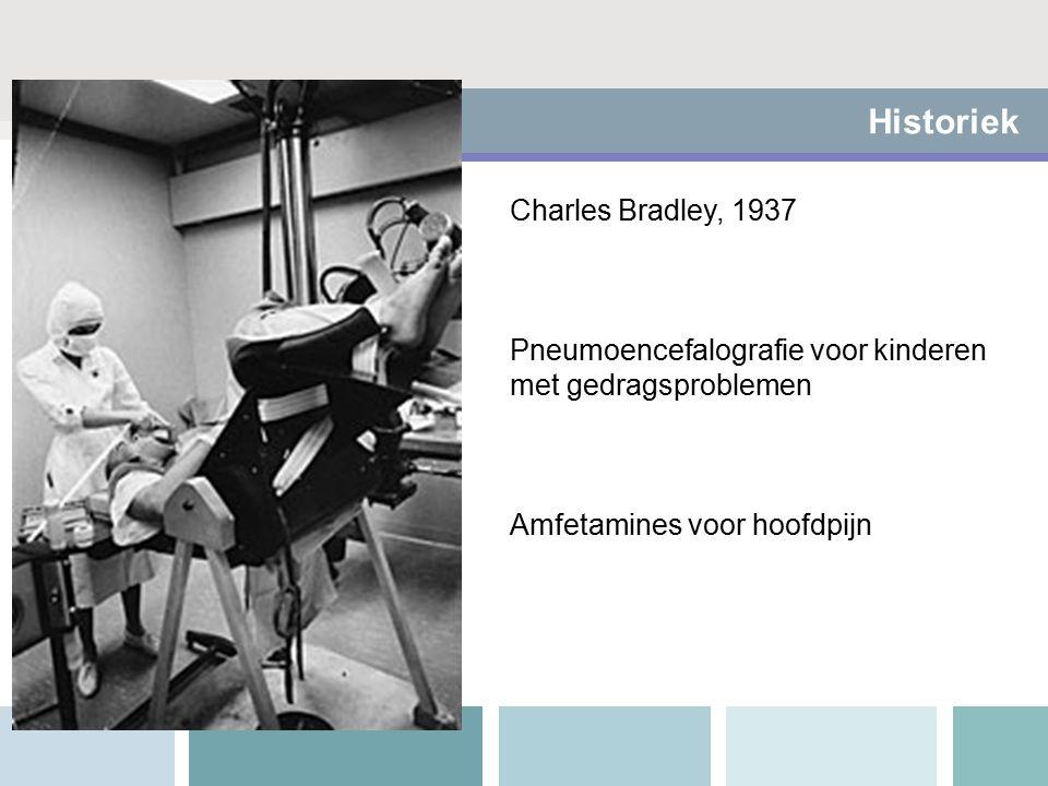 Historiek Charles Bradley, 1937 Pneumoencefalografie voor kinderen met gedragsproblemen Amfetamines voor hoofdpijn