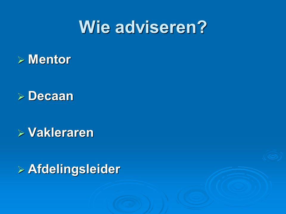 Wie adviseren  Mentor  Decaan  Vakleraren  Afdelingsleider