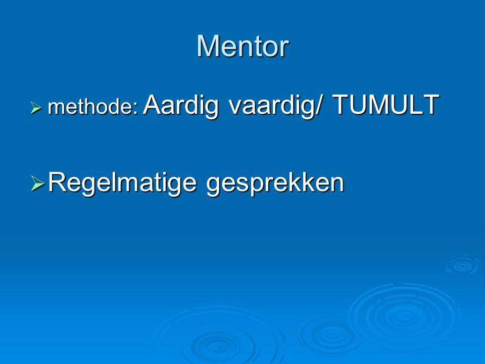 Mentor  methode: Aardig vaardig/ TUMULT  Regelmatige gesprekken