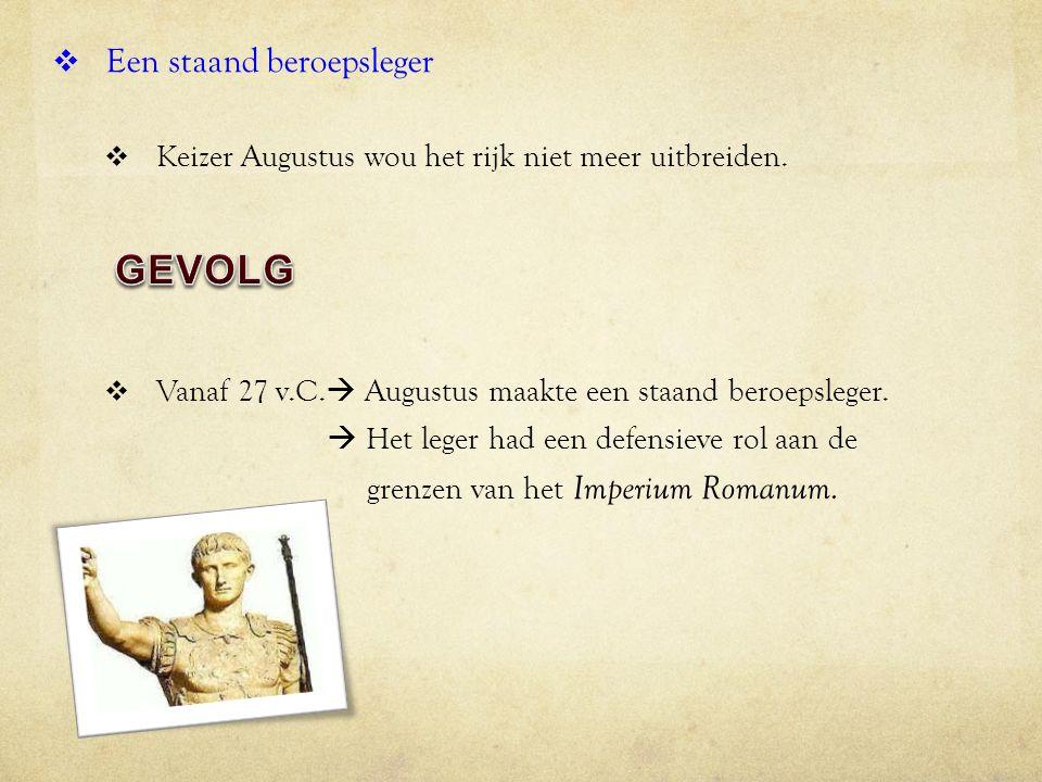  Een staand beroepsleger  Keizer Augustus wou het rijk niet meer uitbreiden.