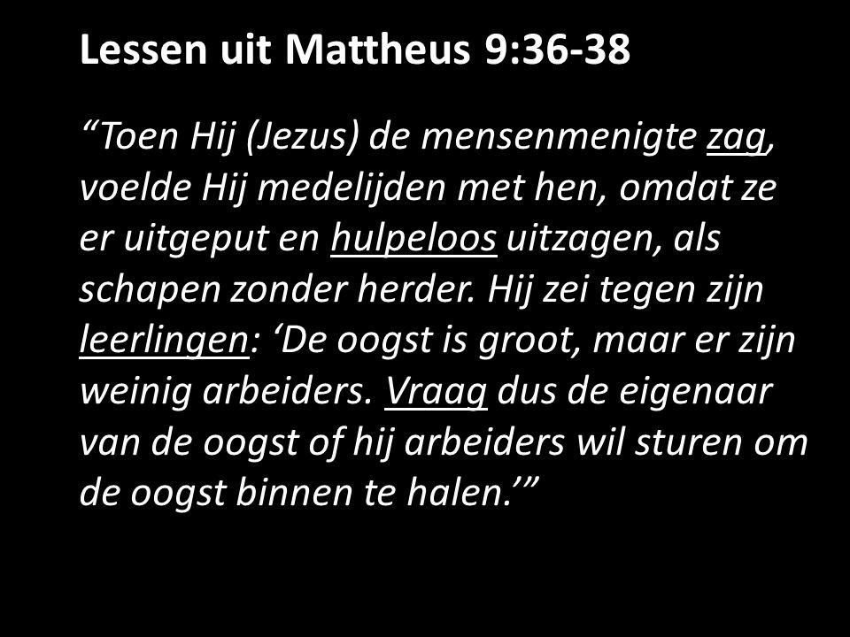 """Lessen uit Mattheus 9:36-38 """"Toen Hij (Jezus) de mensenmenigte zag, voelde Hij medelijden met hen, omdat ze er uitgeput en hulpeloos uitzagen, als sch"""