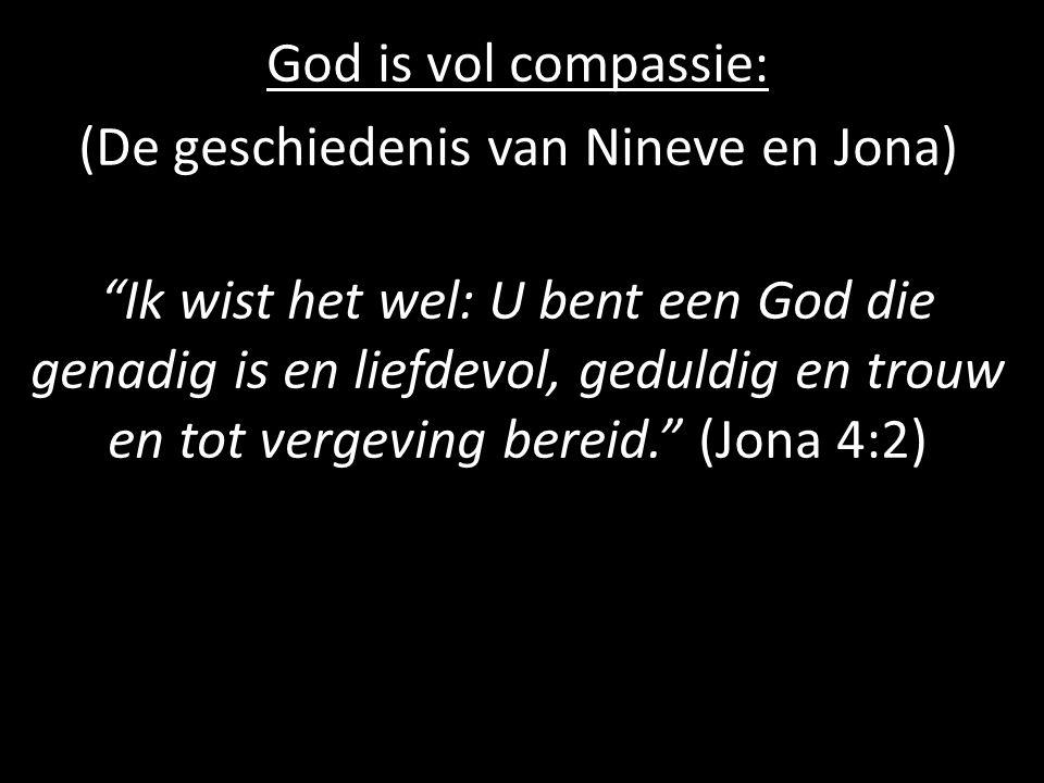"""God is vol compassie: (De geschiedenis van Nineve en Jona) """"Ik wist het wel: U bent een God die genadig is en liefdevol, geduldig en trouw en tot verg"""
