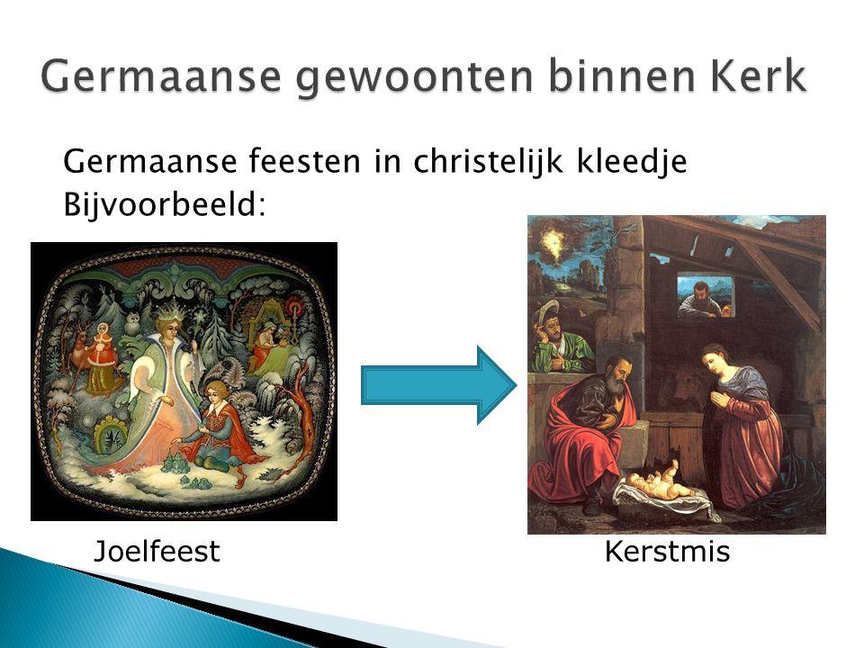 Germaanse feesten in christelijk kleedje Bijvoorbeeld: JoelfeestKerstmis