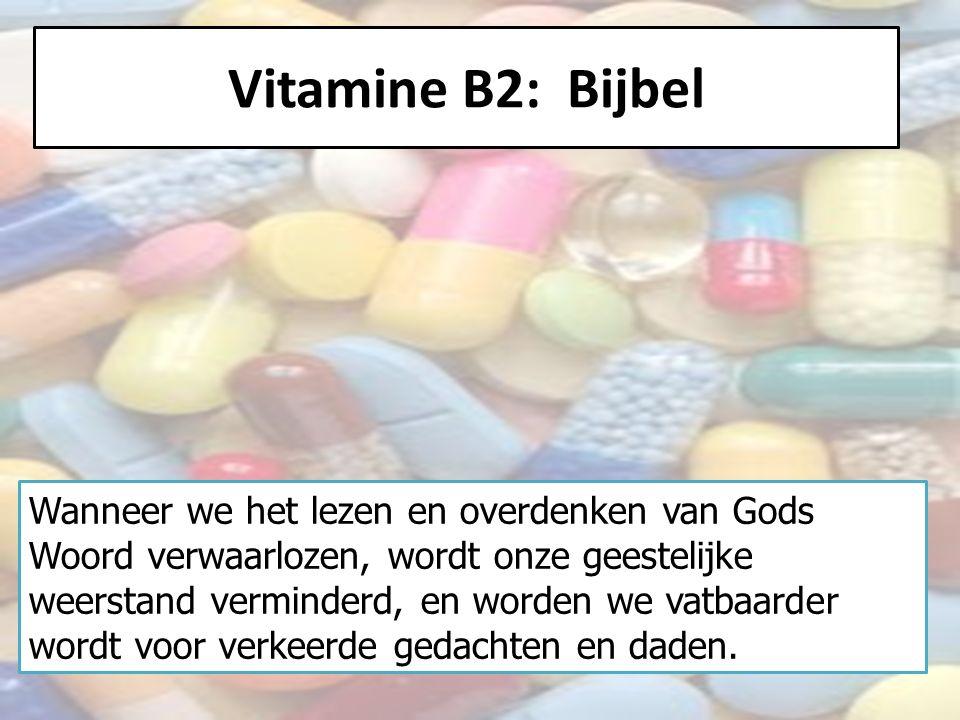 Vitamine B2: Bijbel Wanneer we het lezen en overdenken van Gods Woord verwaarlozen, wordt onze geestelijke weerstand verminderd, en worden we vatbaard