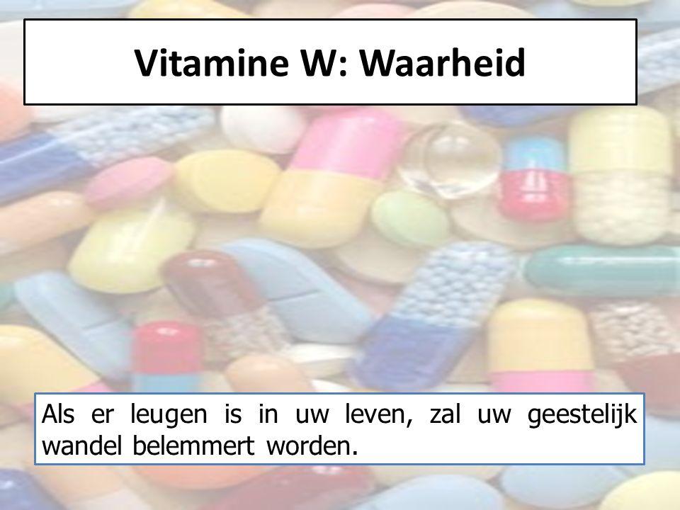 Vitamine W: Waarheid Als er leugen is in uw leven, zal uw geestelijk wandel belemmert worden.