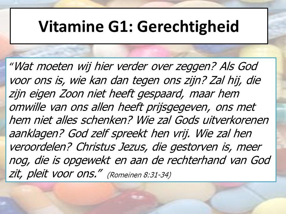 """Vitamine G1: Gerechtigheid """" Wat moeten wij hier verder over zeggen? Als God voor ons is, wie kan dan tegen ons zijn? Zal hij, die zijn eigen Zoon nie"""