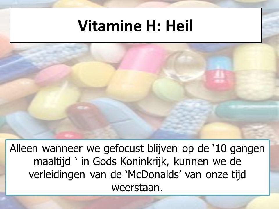 Vitamine H: Heil Alleen wanneer we gefocust blijven op de '10 gangen maaltijd ' in Gods Koninkrijk, kunnen we de verleidingen van de 'McDonalds' van onze tijd weerstaan.
