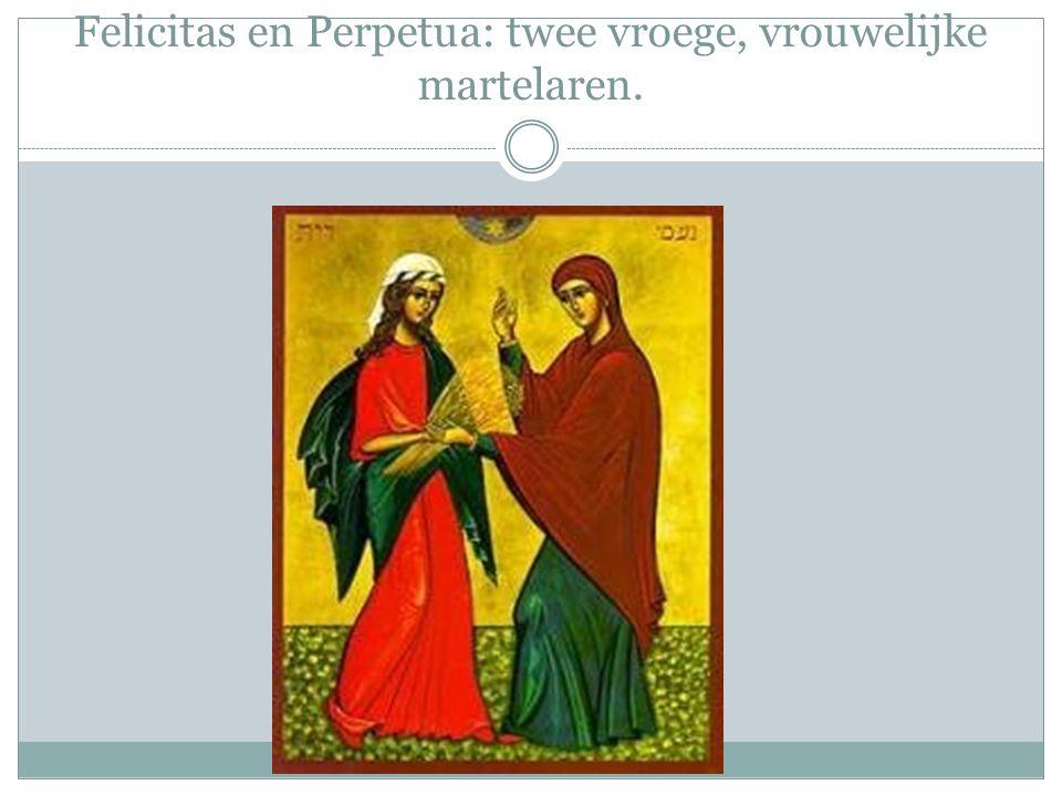 Felicitas en Perpetua: twee vroege, vrouwelijke martelaren.