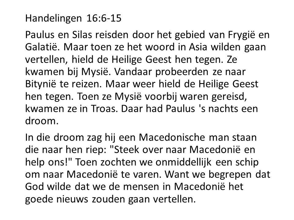 Handelingen 16:6-15 Paulus en Silas reisden door het gebied van Frygië en Galatië. Maar toen ze het woord in Asia wilden gaan vertellen, hield de Heil
