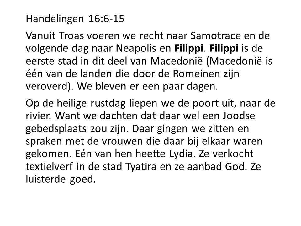 Handelingen 16:6-15 Vanuit Troas voeren we recht naar Samotrace en de volgende dag naar Neapolis en Filippi. Filippi is de eerste stad in dit deel van