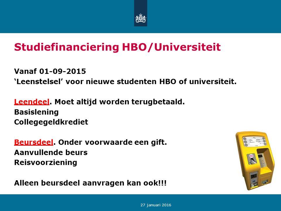 Studiefinanciering HBO/Universiteit Vanaf 01-09-2015 'Leenstelsel' voor nieuwe studenten HBO of universiteit.