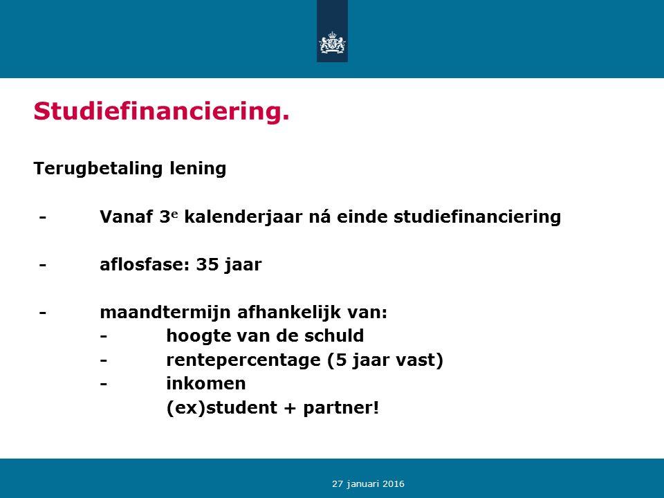 27 januari 2016 Studiefinanciering. Terugbetaling lening -Vanaf 3 e kalenderjaar ná einde studiefinanciering -aflosfase: 35 jaar -maandtermijn afhanke
