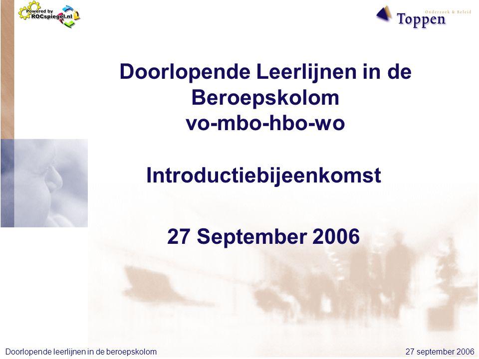 27 september 2006Doorlopende leerlijnen in de beroepskolom Doorlopende Leerlijnen in de Beroepskolom vo-mbo-hbo-wo Introductiebijeenkomst 27 September 2006