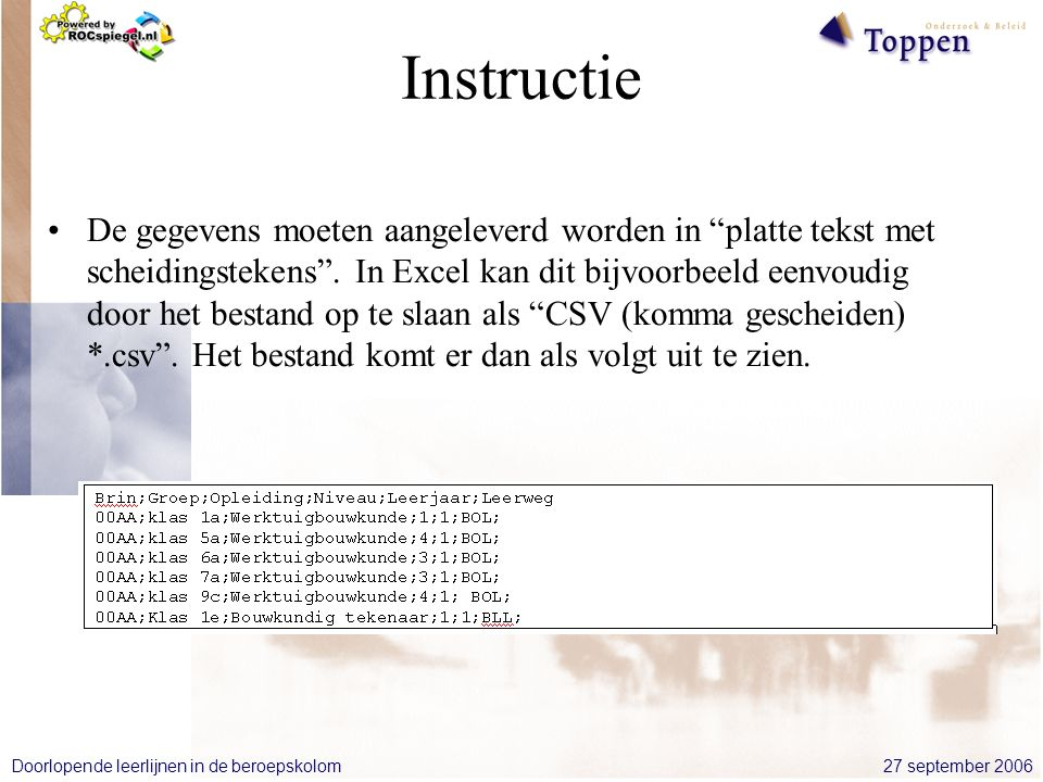 27 september 2006Doorlopende leerlijnen in de beroepskolom Instructie De gegevens moeten aangeleverd worden in platte tekst met scheidingstekens .