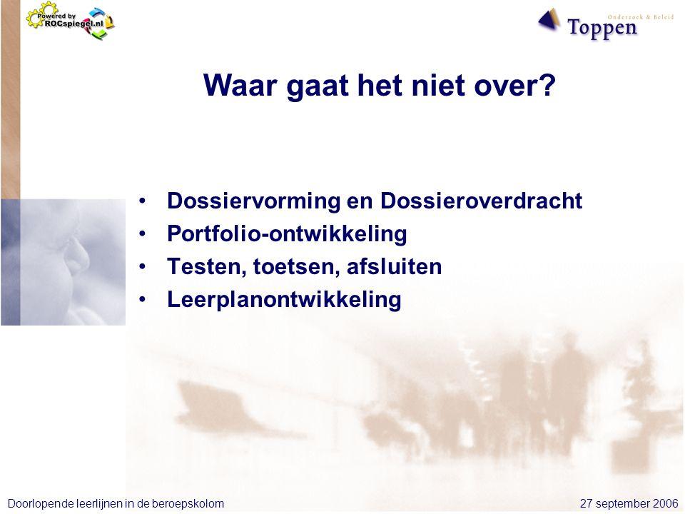 27 september 2006Doorlopende leerlijnen in de beroepskolom Waar gaat het niet over.