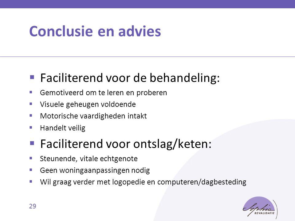 Conclusie en advies  Faciliterend voor de behandeling:  Gemotiveerd om te leren en proberen  Visuele geheugen voldoende  Motorische vaardigheden i