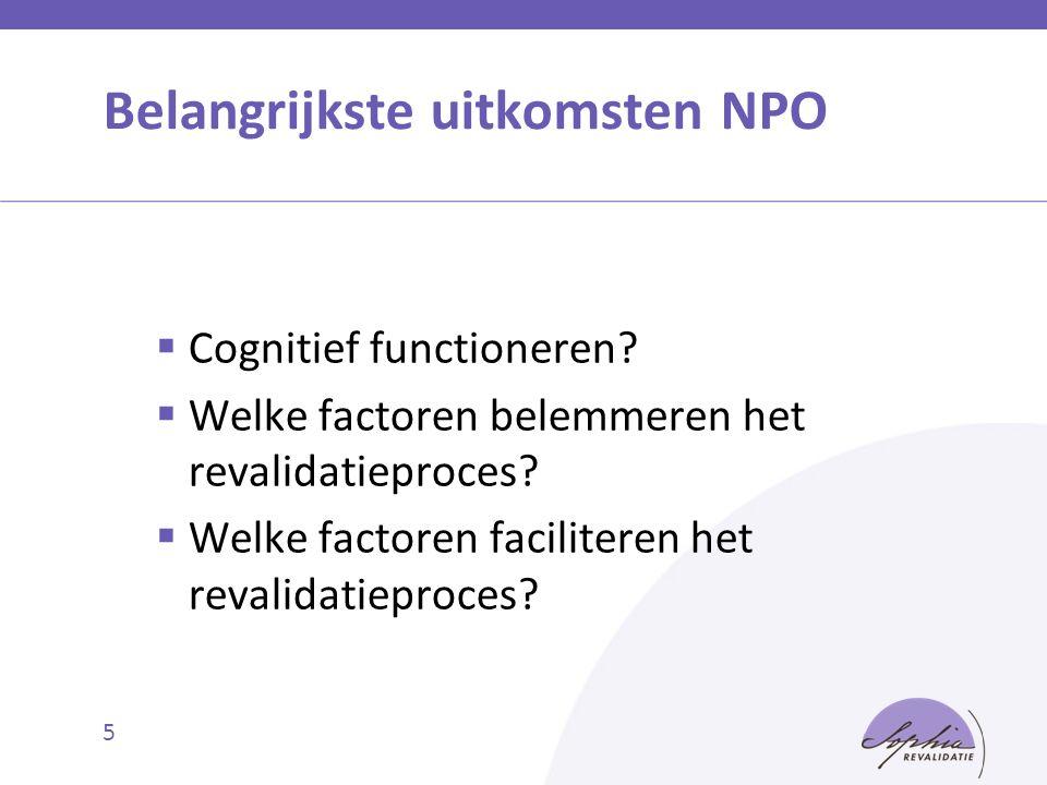Belangrijkste uitkomsten NPO  Cognitief functioneren?  Welke factoren belemmeren het revalidatieproces?  Welke factoren faciliteren het revalidatie