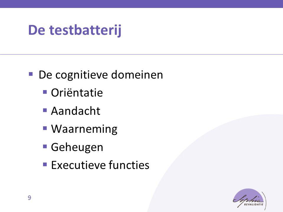 De testbatterij  De cognitieve domeinen  Oriëntatie  Aandacht  Waarneming  Geheugen  Executieve functies 9