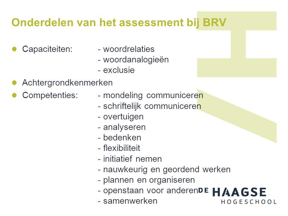 Onderdelen van het assessment bij BRV Capaciteiten: - woordrelaties - woordanalogieën - exclusie Achtergrondkenmerken Competenties: - mondeling commun