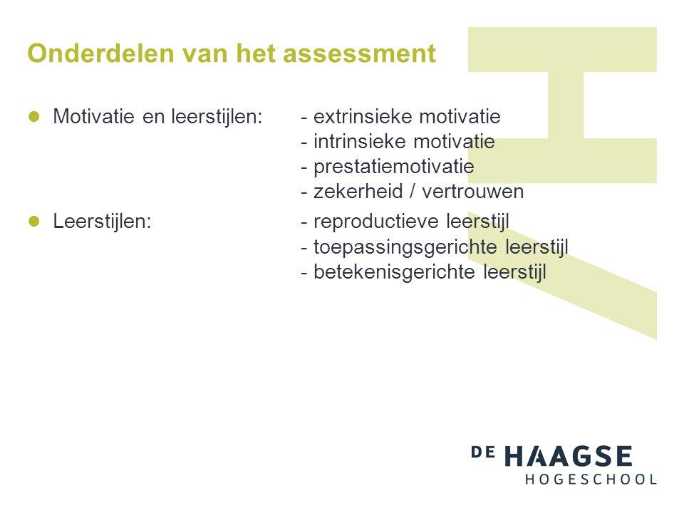 Onderdelen van het assessment Motivatie en leerstijlen:- extrinsieke motivatie - intrinsieke motivatie - prestatiemotivatie - zekerheid / vertrouwen L