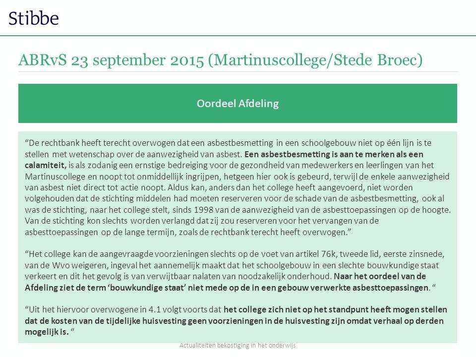 ABRvS 23 september 2015 (Martinuscollege/Stede Broec) Oordeel Afdeling De rechtbank heeft terecht overwogen dat een asbestbesmetting in een schoolgebouw niet op één lijn is te stellen met wetenschap over de aanwezigheid van asbest.