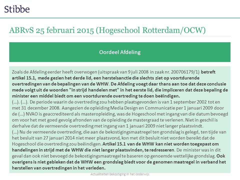 ABRvS 25 februari 2015 (Hogeschool Rotterdam/OCW) Oordeel Afdeling Zoals de Afdeling eerder heeft overwogen (uitspraak van 9 juli 2008 in zaak nr. 200
