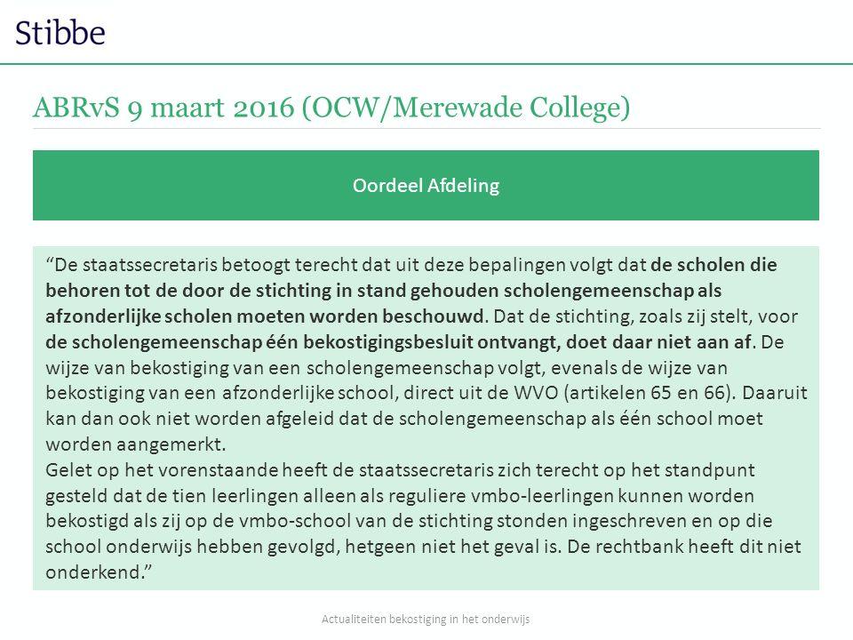 ABRvS 9 maart 2016 (OCW/Merewade College) Oordeel Afdeling De staatssecretaris betoogt terecht dat uit deze bepalingen volgt dat de scholen die behoren tot de door de stichting in stand gehouden scholengemeenschap als afzonderlijke scholen moeten worden beschouwd.
