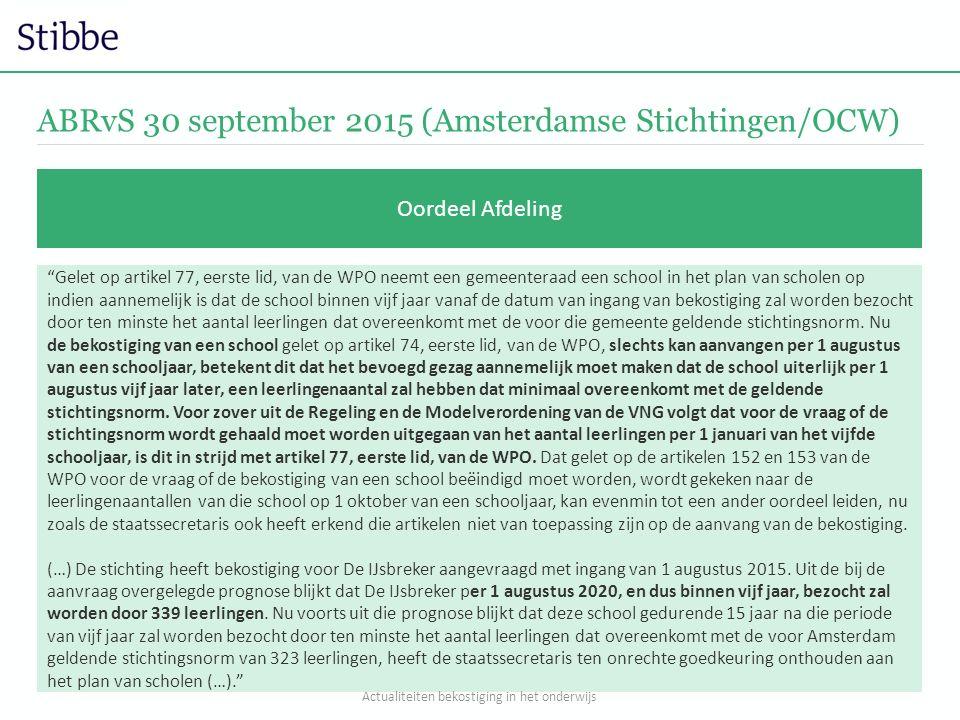 """ABRvS 30 september 2015 (Amsterdamse Stichtingen/OCW) Oordeel Afdeling """"Gelet op artikel 77, eerste lid, van de WPO neemt een gemeenteraad een school"""