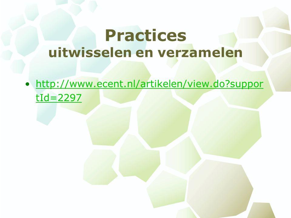 Practices uitwisselen en verzamelen http://www.ecent.nl/artikelen/view.do suppor tId=2297http://www.ecent.nl/artikelen/view.do suppor tId=2297