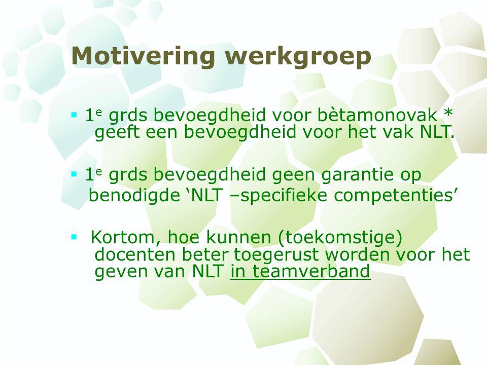 Motivering werkgroep  1 e grds bevoegdheid voor bètamonovak * geeft een bevoegdheid voor het vak NLT.