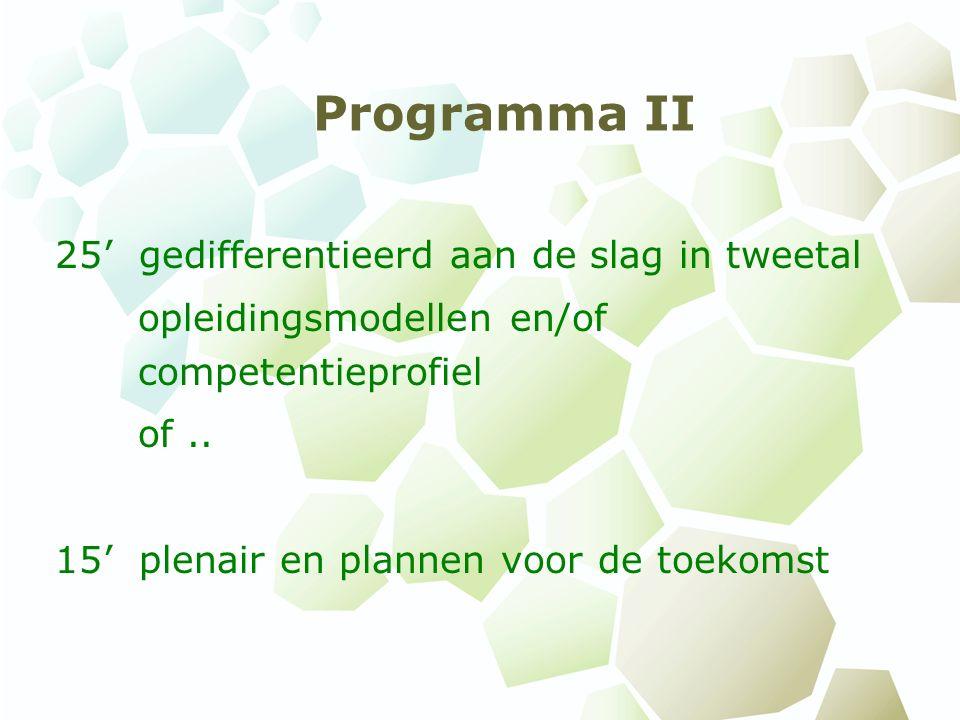 Programma II 25' gedifferentieerd aan de slag in tweetal opleidingsmodellen en/of competentieprofiel of..