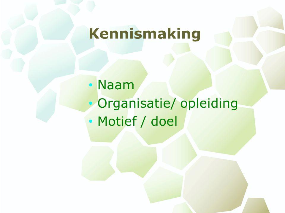 Kennismaking Naam Organisatie/ opleiding Motief / doel