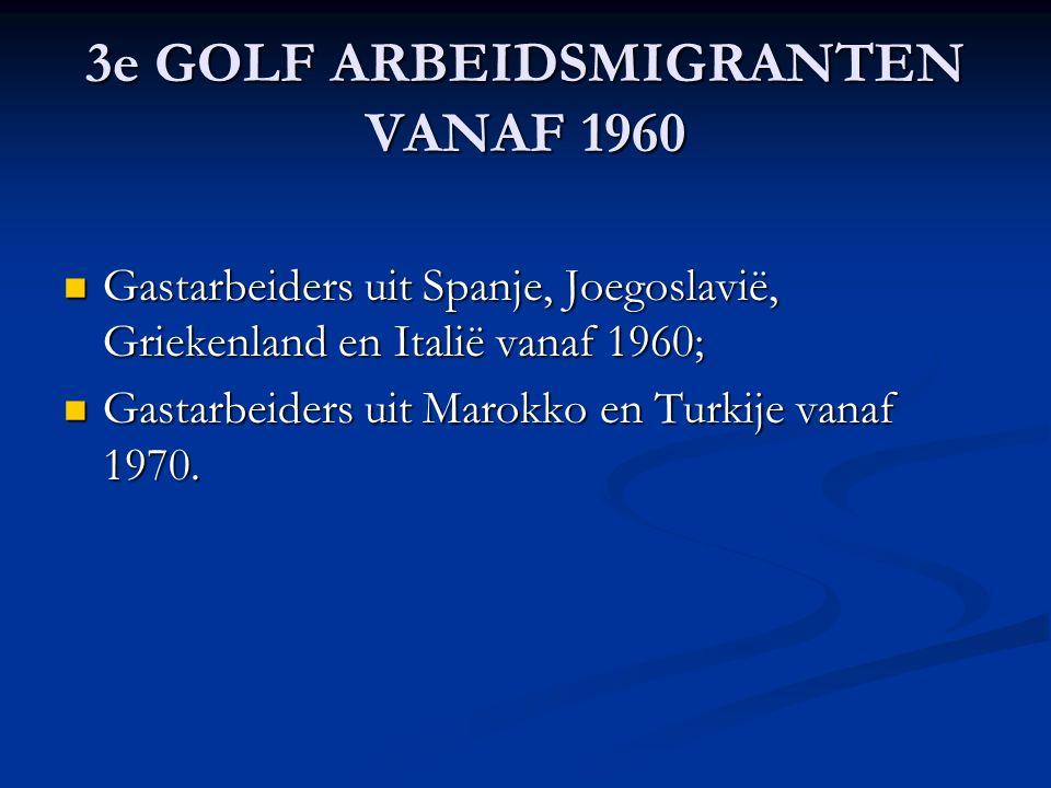 3e GOLF ARBEIDSMIGRANTEN VANAF 1960 Gastarbeiders uit Spanje, Joegoslavië, Griekenland en Italië vanaf 1960; Gastarbeiders uit Spanje, Joegoslavië, Griekenland en Italië vanaf 1960; Gastarbeiders uit Marokko en Turkije vanaf 1970.