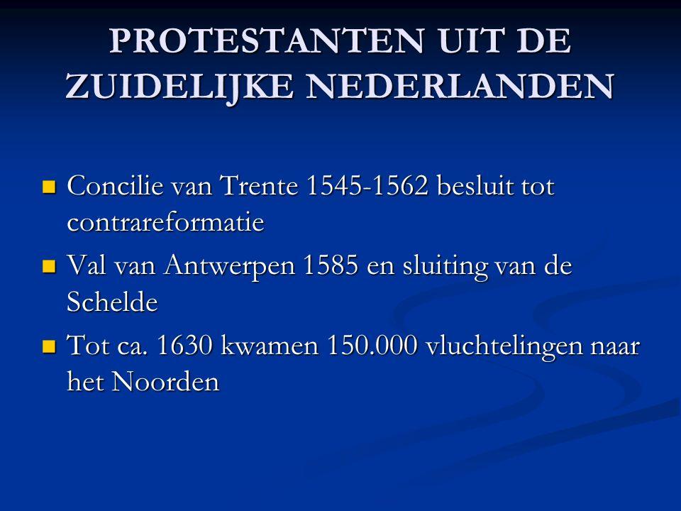 PROTESTANTEN UIT DE ZUIDELIJKE NEDERLANDEN Concilie van Trente 1545-1562 besluit tot contrareformatie Concilie van Trente 1545-1562 besluit tot contrareformatie Val van Antwerpen 1585 en sluiting van de Schelde Val van Antwerpen 1585 en sluiting van de Schelde Tot ca.