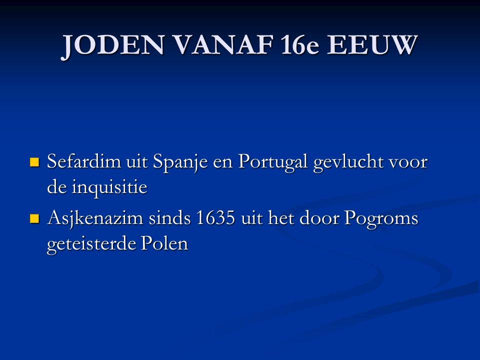 JODEN VANAF 16e EEUW Sefardim uit Spanje en Portugal gevlucht voor de inquisitie Sefardim uit Spanje en Portugal gevlucht voor de inquisitie Asjkenazim sinds 1635 uit het door Pogroms geteisterde Polen Asjkenazim sinds 1635 uit het door Pogroms geteisterde Polen