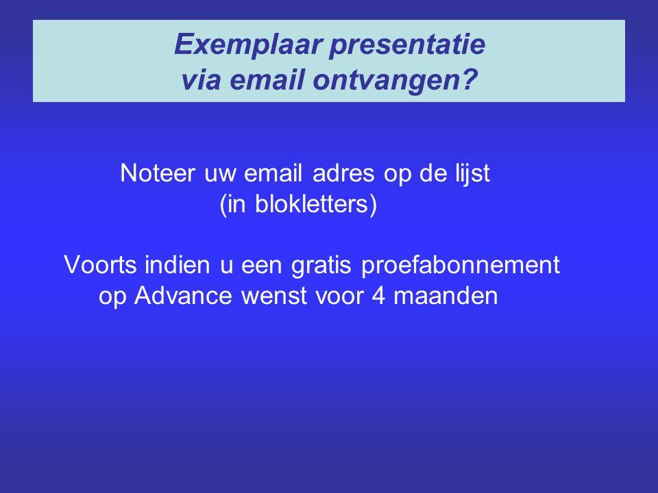 Noteer uw email adres op de lijst (in blokletters) Voorts indien u een gratis proefabonnement op Advance wenst voor 4 maanden Exemplaar presentatie via email ontvangen