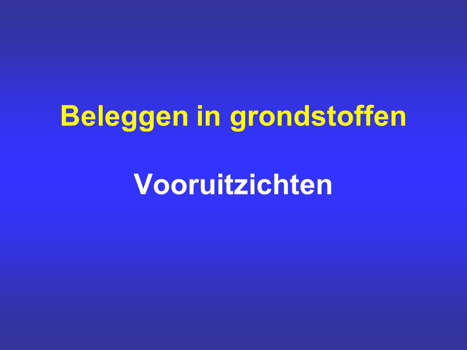 Beleggen in grondstoffen Vooruitzichten
