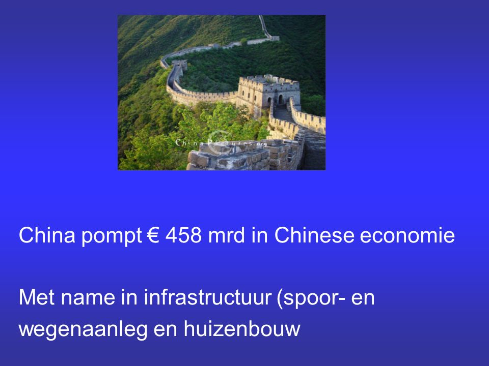 China pompt € 458 mrd in Chinese economie Met name in infrastructuur (spoor- en wegenaanleg en huizenbouw