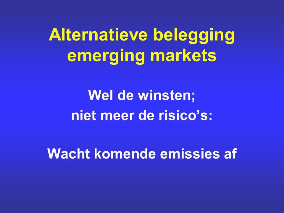 Alternatieve belegging emerging markets Wel de winsten; niet meer de risico's: Wacht komende emissies af