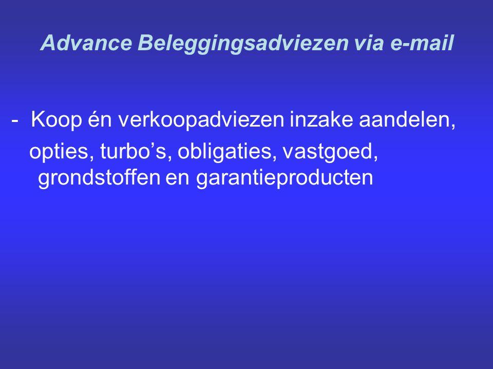 - Koop én verkoopadviezen inzake aandelen, opties, turbo's, obligaties, vastgoed, grondstoffen en garantieproducten Advance Beleggingsadviezen via e-mail