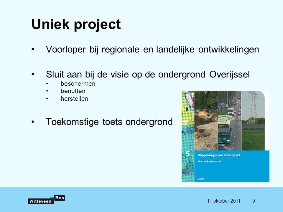 911 oktober 2011 Uniek project Voorloper bij regionale en landelijke ontwikkelingen Sluit aan bij de visie op de ondergrond Overijssel beschermen benu