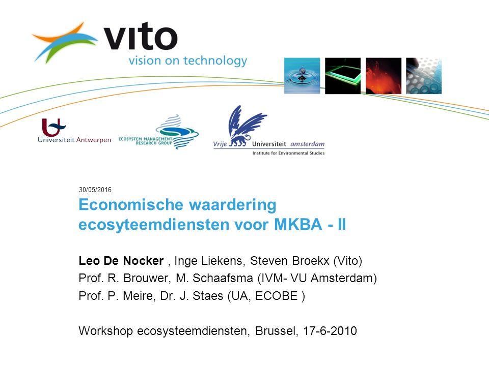 30/05/2016 Economische waardering ecosyteemdiensten voor MKBA - II Leo De Nocker, Inge Liekens, Steven Broekx (Vito) Prof.