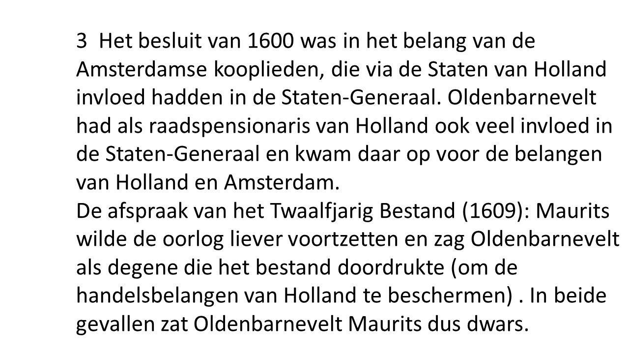 3 Het besluit van 1600 was in het belang van de Amsterdamse kooplieden, die via de Staten van Holland invloed hadden in de Staten-Generaal.