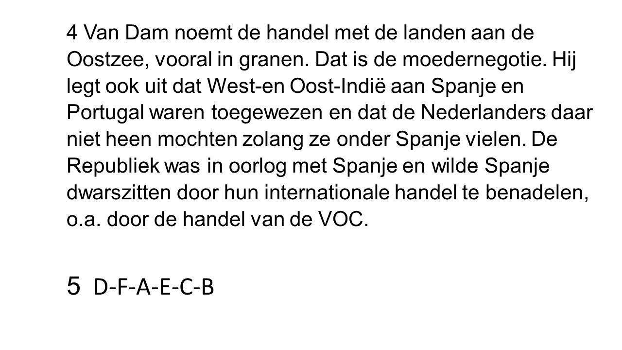 4 Van Dam noemt de handel met de landen aan de Oostzee, vooral in granen.