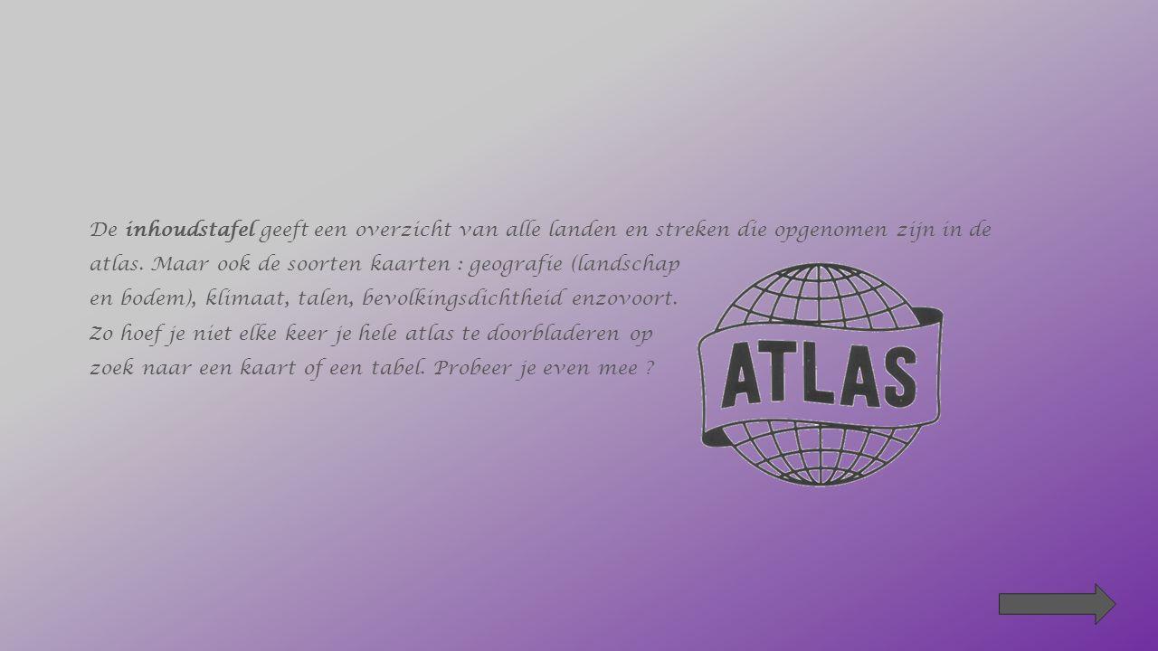 De inhoudstafel geeft een overzicht van alle landen en streken die opgenomen zijn in de atlas.
