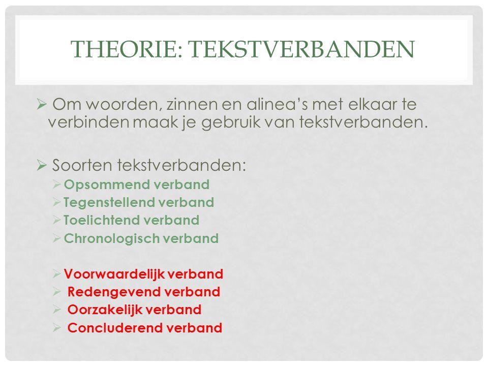 THEORIE: TEKSTVERBANDEN  Om woorden, zinnen en alinea's met elkaar te verbinden maak je gebruik van tekstverbanden.  Soorten tekstverbanden:  Opsom