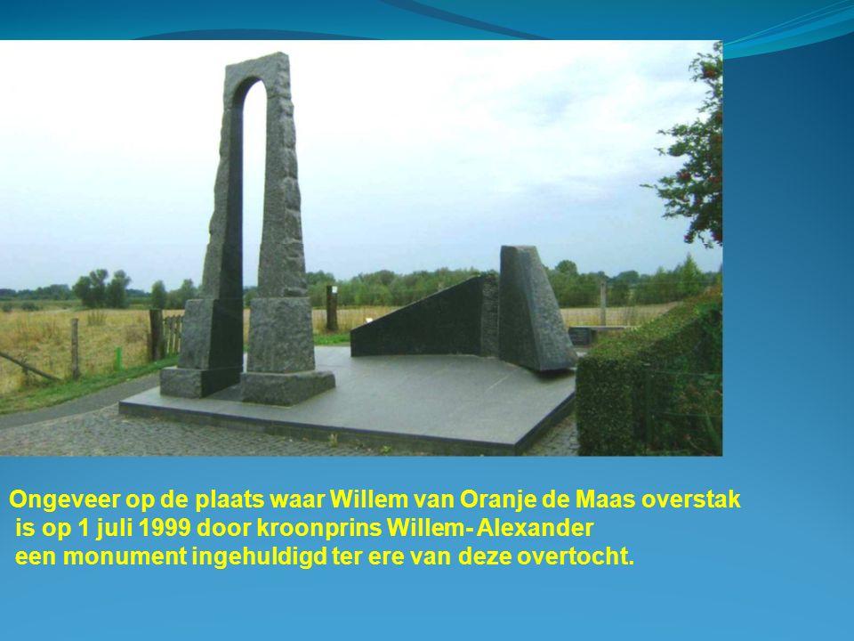 Ongeveer op de plaats waar Willem van Oranje de Maas overstak is op 1 juli 1999 door kroonprins Willem- Alexander een monument ingehuldigd ter ere van